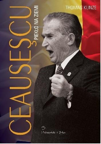 Okładka książki Ceausescu. Piekło na ziemi