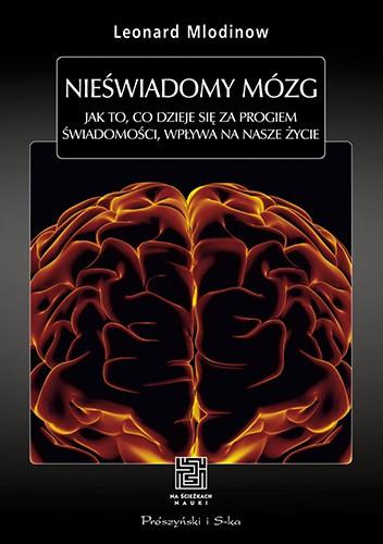 Okładka książki Nieświadomy mózg. Jak to, co dzieje się za progiem świadomości, wpływa na nasze życie