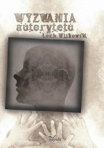 Okładka książki Wyzwania autorytetu w praktyce społecznej i kulturze symbolicznej