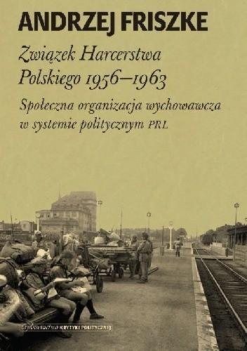 Okładka książki Związek Harcerstwa Polskiego 1956-1963. Społeczna organizacja wychowawcza w systemie politycznym PRL