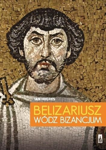 Okładka książki Belizariusz. Wódz Bizancjum
