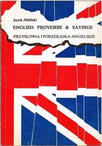 Okładka książki English Proverbs & Sayings. Przysłowia i porzekadła angielskie