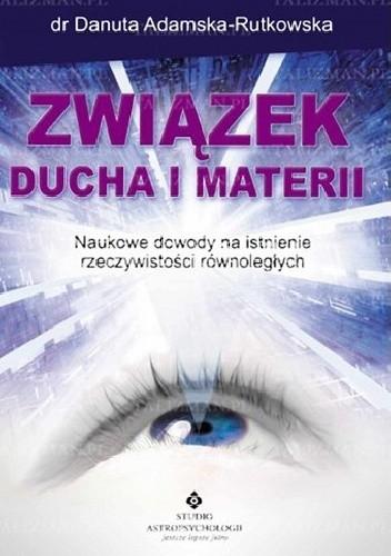 Okładka książki Związek ducha i materii. Naukowe dowody na istnienie rzeczywistości równoległych