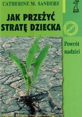 Okładka książki Jak przeżyć stratę dziecka. Powrót nadziei.