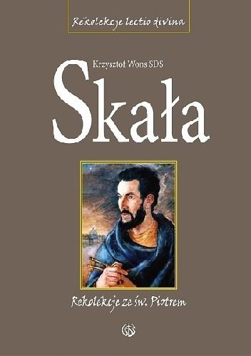 Okładka książki Skała. Rekolekcje lectio divina ze świętym Piotrem. Dzieje Apostolskie