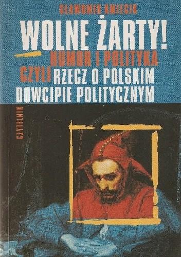 Okładka książki Wolne żarty! Humor i polityka czyli rzecz o polskim dowcipie politycznym
