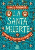 La Santa Muerte. Magia i mistycyzm śmierci