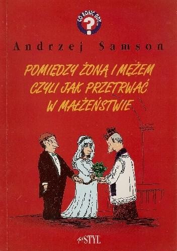 Okładka książki Pomiędzy żoną i mężem czyli jak przetrwać w małżeństwie