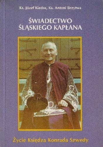 Okładka książki Świadectwo śląskiego kapłana. Życie księdza Konrada Szwedy