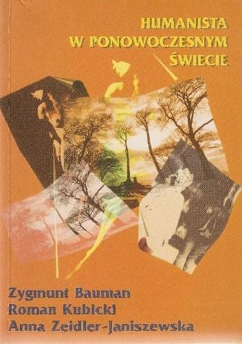 Okładka książki Humanista w ponowoczesnym świecie. Rozmowy o sztuce życia, nauce, życiu sztuki i innych sprawach