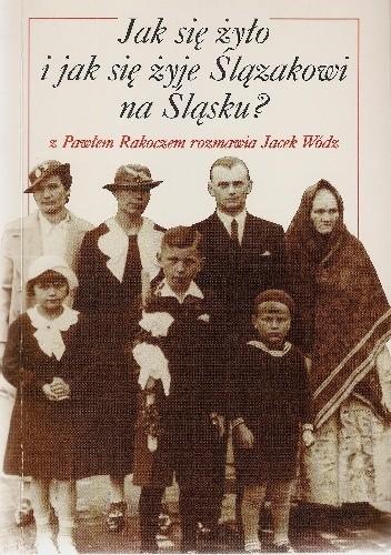 Okładka książki Jak się żyło i jak się żyje Ślązakowi na Śląsku? z Pawłem Rakoczem rozmawia Jacek Wódz