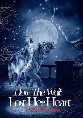 Okładka książki How the Wolf Lost Her Heart
