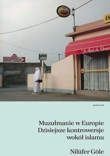 Okładka książki Muzułmanie w Europie. Dzisiejsze kontrowersje wokół islamu.