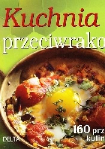 Okładka książki Kuchnia przeciwrakowa. Ponad 160 przepisów kulinarnych