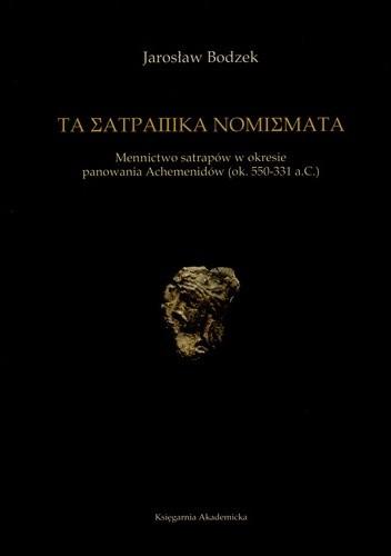 Okładka książki Τὰ σατραπικὰ νομίσματα. Mennictwo satrapów w okresie panowania Achemenidów (ok. 550-331 a.C.)