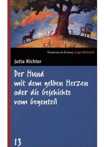Okładka książki Der Hund mit dem gelben Herzen oder Die Geschichte vom Gegenteil