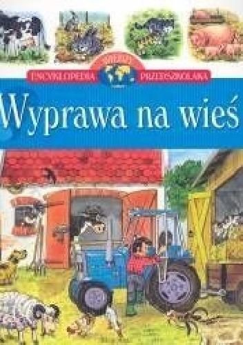 Okładka książki Wyprawa na wieś. Encyklopedia wiedzy przedszkolaka