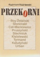 Przekorni: Boy-Żeleński, Słominski, Cat-Mackiewicz, Pruszyński, Stachniuk, Kisielewski, Tyrmand, Kałużyński, Urban