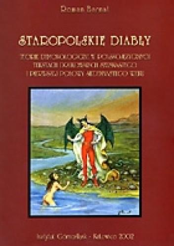 Okładka książki Staropolskie diabły. Teorie demonologiczne w polskojęzycznych tekstach drukowanych szesnastego i pierwszej połowy siedemnastego wieku