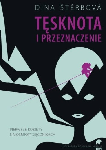 Okładka książki Tęsknota i przeznaczenie. Pierwsze kobiety na ośmiotysięcznikach.