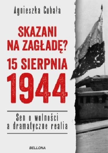 Okładka książki Skazani na zagładę? 15 sierpnia 1944. Sen o wolności a dramatyczne realia