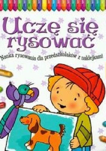 Okładka książki Uczę się rysować. Nauka rysowania dla przedszkolaków z naklejkami