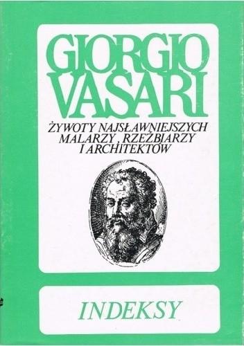 """Okładka książki Indeksy do """"Żywotów"""" Giorgia Vasariegi i """"Komentarzy"""" Gaetano Milanesiego"""
