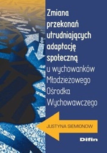 Okładka książki Zmiana przekonań utrudniających adaptację społeczną u wychowanków Młodzieżowego Ośrodka Wychowawczego