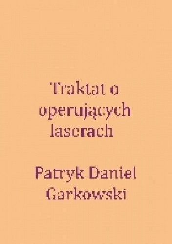 Okładka książki Traktat o operujących laserach
