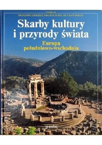 Okładka książki Skarby kultury i przyrody świata. Europa południowo-wschodnia