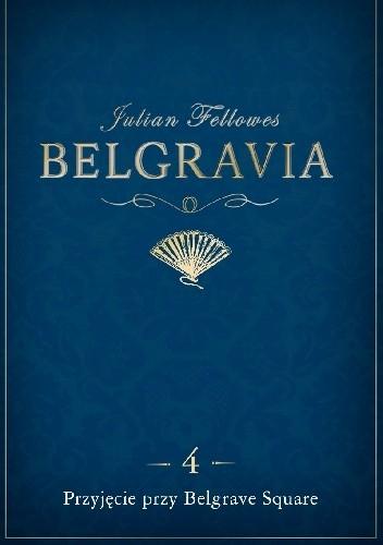 Okładka książki Belgravia. Przyjęcie przy Belgrave Square