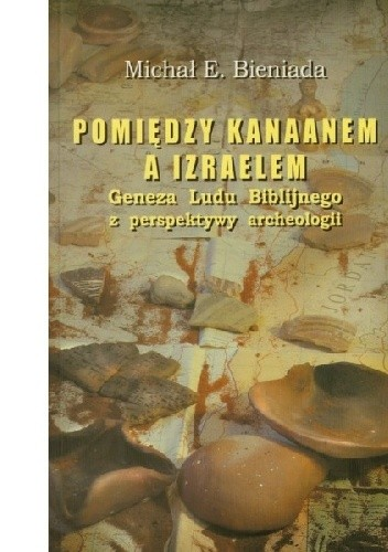 Okładka książki Pomiędzy Kanaanem a Izraelem. Geneza Ludu Biblijnego z perspektywy archeologii