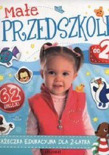 Okładka książki Małe przedszkole od 2 lat