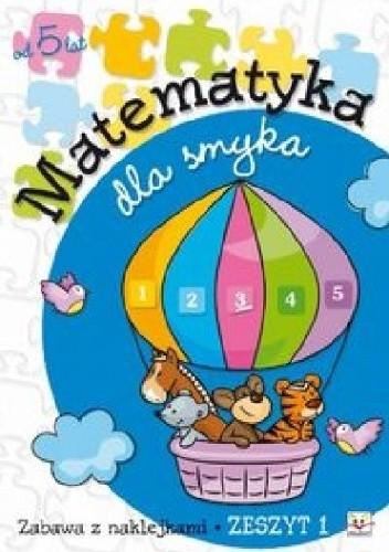 Okładka książki Matematyka dla smyka. Zeszyt 1