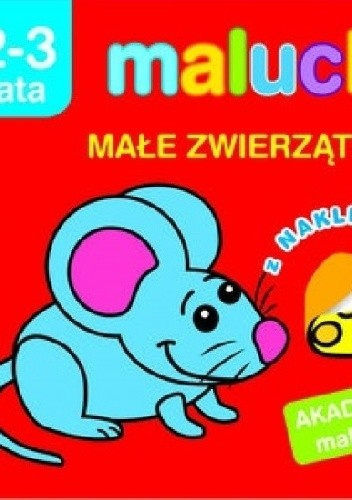 Okładka książki Maluchy. Małe zwierzątka z naklejkami. Akademia malucha 2-3 lata