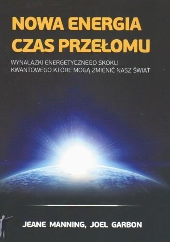 Okładka książki Nowa Energia - Czas Przełomu. Wynalazki energetycznego skoku kwantowego, które mogą zmienić nasz świat