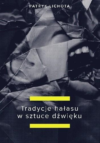 Okładka książki Tradycje hałasu w sztuce dźwięku