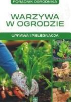 Warzywa w ogrodzie. Uprawa i pielęgnacja