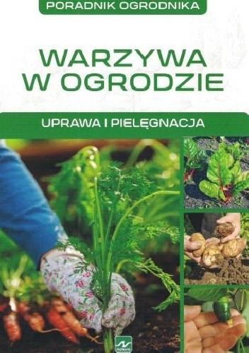 Okładka książki Warzywa w ogrodzie. Uprawa i pielęgnacja