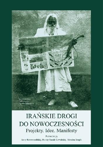 Okładka książki Irańskie drogi do nowoczesności. Projekty. Idee. Manifesty