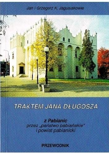 """Okładka książki Traktem Jana Długosza. Z Pabianic przez """"państwo pabiańskie"""" i powiat pabianicki"""