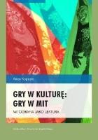 Gry w kulturę: gry w mit. Mitografia jako lektura