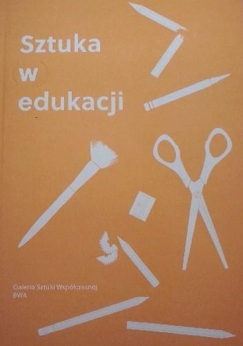 Okładka książki Sztuka (w) edukacji
