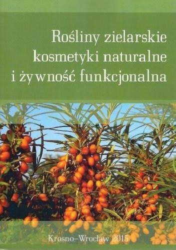 Okładka książki Rośliny zielarskie, kosmetyki naturalne i żywność funkcjonalna