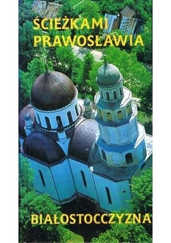 Okładka książki Ścieżkami prawosławia. Białostocczyzna