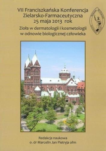 Okładka książki VII Franciszkańska Konferencja Zielarsko-Farmaceutyczna 25 maja 2013 rok. Zioła w dermatologii i kosmetologii w odnowie biologicznej człowieka