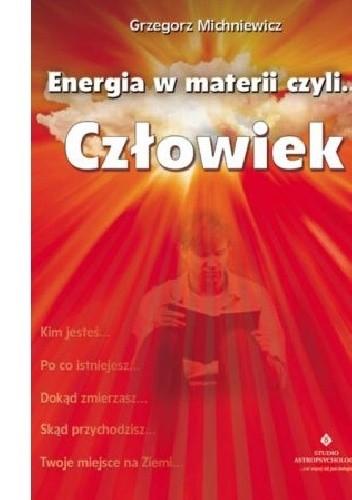 Okładka książki Energia w materii czyli...człowiek