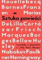 """Sztuka powieści. Wywiady z pisarzami z """"The Paris Review"""""""