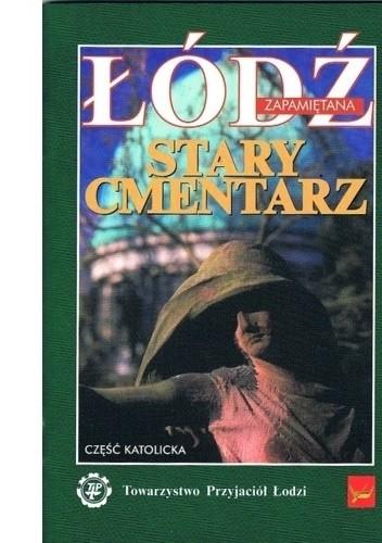 Okładka książki Łódź zapamiętana. Stary Cmentarz. Część katolicka