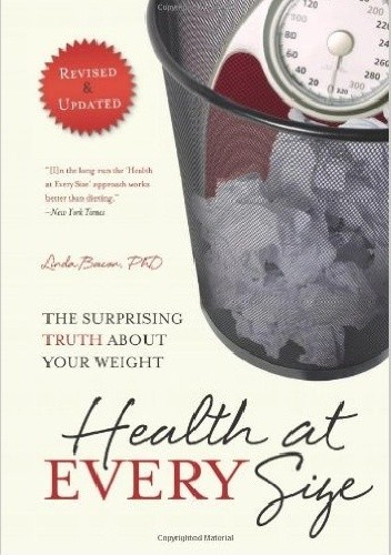 Okładka książki Health At Every Size: The Surprising Truth About Your Weight